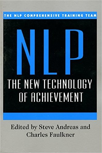 NLP: The New Technology of Achievement, by Steve Andreas and Charles Faulkner